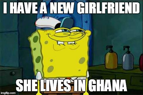 My new girlfriend lives in Ghana